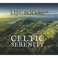 Celtic Serenity - Life Songs