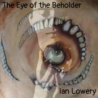 LOWERY, IAN - The Eye Of The Beholder