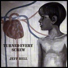 BELL, JEFF - Turned Every Screw